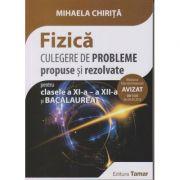 Fizica - Culegere de probleme propuse si rezolvate pentru clasa a XI-a, a XII-a si Bacalaureat AVIZAT 2018 ( editura: Tamar, Autor: Mihaela Chirita, ISBN 9786068010588)