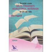 Invata cum sa-ti trezesti scriitorul interior ( Editura: For You, Autor: Lisa Fugard ISBN 978-606-639-237-2 )```