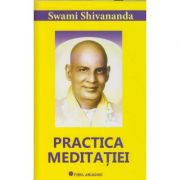 Practica meditatiei( Editura: Firul Ariadnei, Autor: Swani Shivananda ISBN 978-973-8682-90-0 )