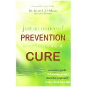 Just An Ounce of Prevention-Is Worth a Pound of Cure: A Modern Guide to Healthful. ( Editura: Outlet -carte limba engleza, Autor: Dr. James L. D'Adamo ISBN 978-1-4019-2719-6 )