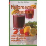 Purificarea completa a organismului (Editura: Mast, Autor: Jerry Lee Hutchens ISBN 978-606-649-102-0 )