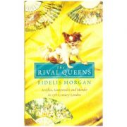 The Rival Queens ( Editura Outlet - Carte in limba engleza, Autor Fidelis Morgan ISBN 0007116357 )