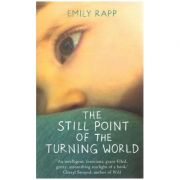 The still Point of the Turning World ( Editura: Two Roads/Books Outlet, Autor: Emily Rapp ISBN 9781444775938 )