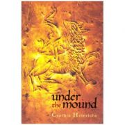 Under the mound ( Editura: Outlet - carte limba engleza, Autor: Cynthia Heinrichs, ISBN 978-1-897476-62-8 )