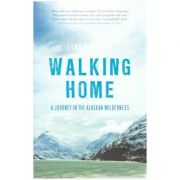 Walking Home: A Journey in the Alaskan Wilderness ( Editura: Bloomsbury Publishing/Books Outlet, Autor: Lynn Schooler, ISBN 9781408810286 )
