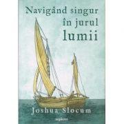 Navigând singur în jurul lumii (Editura: Art Grup, Autor: Joshua Slocum ISBN 978-606-710-554-4)