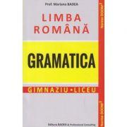 Limba Romana Gramatica / Gimnaziu/ Liceu ( Editura: Badea, Autor: Mariana Badea ISBN 978-973-1722-25-2)