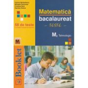 Matematica bacalaureat teste M2 Tehnologic 58 Teste(Editura: Booklet, Auto(i)r: Felicia Sandulescu, Mihaela Solymosi, Cristina Nica, Daniela Stoica ISBN 9786065906082 )