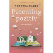 Parenting pozitiv(Editura: Curtea Veche, Autor: Rebecca Eanes ISBN 978-606-44-0114-4)