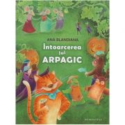 Intoarcerea lui Arpagic (Editura: Humanitas, Autor: Ana Blandiana ISBN 978-973-50-5404-5 )
