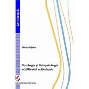 Fiziologia si fiziopatologia echilibrului acido-bazic ( Editura: Universitara, Autor: Marina Otelea ISBN 978-606-28-0780-1 )