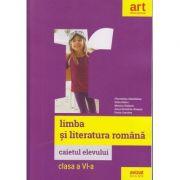 Limba si literatura romana caietul elevului clasa a 6 a ( Editura: Art Grup Editorial, Autor: Florentina Samihaian ISBN 978-606-003-102-4 )