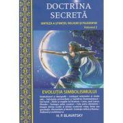 Doctrina secreta. Sinteza a stiintei, religiei si filozofiei. Evolutia simbolismului vol 2 ( Autor: H. P. Blavatsky, Editura: Ganesha Publishing House ISBN 978-606-8742-32-8)