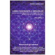Lumea fascinanta a vibratiilor volumul 6 ( Editura: Ganesha Publishing House, Autor: Henri Cheretien ISBN 978-606-8742-38-0)
