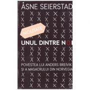 Unul dintre noi. Povestea lui Anders Breivik si a masacrului din Norvegia ( Editura: Art Grup editorial, Autor: Asne Seierstad ISBN 978-606-710-556-8 )
