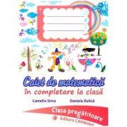 Caiet de matematica in completare la clasa. Clasa pregatitoare ( Editura: Carminis, Autor: Camelia Sima, Daniela Dulica ISBN 978-973-123-357-4 )
