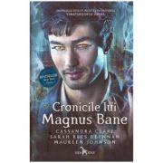 Cronicile lui Magnus Bane ( Editura: Leda, Autori: Cassandra Clare, Sarah Rees Brennan, Maureen Johnson, ISBN 978-606-793-113-6 )