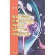 Investigatii revelatoare asupra campului constiintei(Editura: Deceneu, Autor: David Wilcock ISBN 9789739466479 )