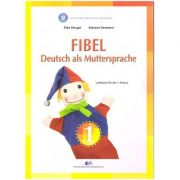 FIBEL Deutsch als Muttersprache. Lehrbuch fur die 1. Klasse ( Editura: Didactica si pedagogica, Autori: Elke Dengel, Adriana Hermann ISBN 978-606-31-0648-4 )