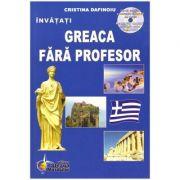 Greaca fara profesor. Curs practic. Contine CD gratuit ( Editura: Steaua Nordului, Autor: Cristina Dafinoiu, ISBN 978-606-793-113-6 )