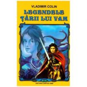 Legendele tarii lui Vam ( Editura: Cartex 2000, Autor: Vladimir Colin ISBN 978-973-104-468-2 )