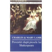 Povestiri dupa piesele lui Shakespeare ( Editura: Cartex 2000, Autori: Charles & Mary Lamb ISBN 978-973-104-702-7 )