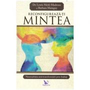 Reconfigureaza-ti mintea ( editura: For You, autori: Dr. Lewis Mehl-Madrona, Barbara Mainguy ISBN: 978-606-639-239-6 )