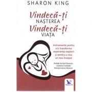 Vindeca-ti nasterea. Vindeca-ti viata. Instrumente pentru a-ti transforma experienta nasterii si pentru a crea un nou inceput( editura: For You, autor: Sharon King, ISBN: 978-606-639-260-0 )