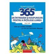 365 de intrebari si raspunsuri pentru a intelege lumea. ( Editura: Corint Junior, ISBN 9789731285412)