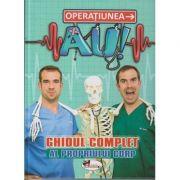 Operatiunea AU! Ghidul complet al propriului corp(Editura: Aramis ISBN 978-606-009-030-4)