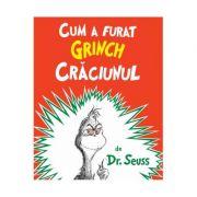 Cum a furat Grinch Craciunul ( Editura: Arthur, Autor: Dr. Seuss ISBN 978-606-8620-19-0)