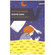 Despre somn. De ce este vital sa dormim si sa visam ( Editura: Vellant, Autor: Matthew Walker ISBN 978-606-980-040-9 )