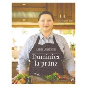 Duminica la pranz (Editura: Curtea Veche, Autor: Laura Laurentiu, ISBN 978-606-44-0139-7 )