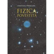 Fizica povestita(Editura: Humanitas, Autor: Cristian Presura ISBN 978-973-50-4665-1)