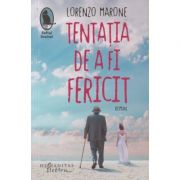 Tentatia de a fi fericit( Editura: Humanitas: Autor: Lorenzo Marone ISBN 978-606-779-428-1)