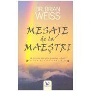 Mesaje de la maestri. Sa folosim din plin puterea iubirii ( Editura: For You, Autor: Dr. Brian Weiss, ISBN 978-606-639-241-9 )
