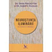 Neurostiinta iluminarii. Activeaza-ti creierul! ( Editura: For You, Autori: Dr. David Perlmutter, Dr. Alberto Villoldo ISBN 978-606-639-192-4 )