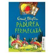 Padurea fermecata ( Editura: Arthur, Autor: Enid Blyton ISBN 978-606-8620-12-1 )