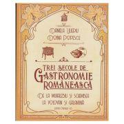 Trei secole de gastronomie romaneasca(Editura: Paralela 45, Autor(i): Daniela Ulieriu, Doina Popescu ISBN 978-973-47-2744-5)