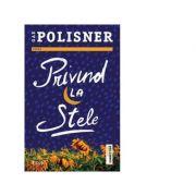 Privind la stele ( Editura: Trei, Autor: Gae Polisner ISBN 978-606-40-0542-7)