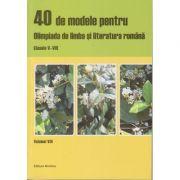 40 de modele pentru Olimpiada de limba si literatura romana clasele V-VIII (Editura: Nomina, Autor: Ciprian Manolache (coordonator), Tamara Savescu, Laura Buhaciuc ISBN 978-606-535-713-6)