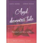 Anul devenirii tale. Randuri pentru suflet ( Editura: ***, Autori: Anatol Basarab, Adriana Nicolae ISBN 978-973-0-27415-8 )