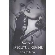 Cand trecutul revine (Editura Stylished, Autor: Lorena Lenn ISBN: 978-606-94540-9-1)