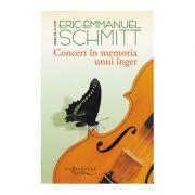 Concert in memoria unui inger ( Editura: Humanitas, Autor: Eric-Emmanuel Schmitt ISBN 9789736899607 )