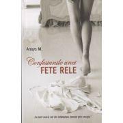 Confesiunile unei fete rele ( Editura: Bookzone, Autor: Anays M. ISBN 978-606-9008-00-3 )