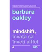 Mindshift, invata sa inveti altfel (Editura Curtea Veche, Autor: Barbara Oakley ISBN 978-606-44-0172-4)