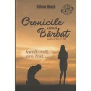 Cronicile unui Barbat volumul III (Editura: Bookzone Autor: Silviu Iliuta ISBN 9786069443088 )