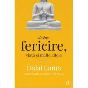 Despre fericire, viata si multe altele. Conversatii cu Rajiv Mehrotra (Editura Curtea Veche, Autor: Dalai Lama ISBN 978-606-44-0181-6)