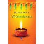 Divinitatea launtrica ( Editura: For You, Autor: Sri Vasudeva, ISBN 978-606-639-274-7 )