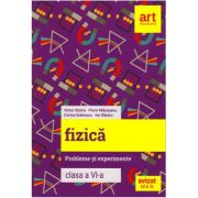 Fizica. Probleme si experimente clasa a VI-a ( Editura: Art Grup editorial, Autori: Victor Stoica, Florin Macesaru, Corina Dobrescu, Ion Bararu ISBN 978-606-003-108-6)